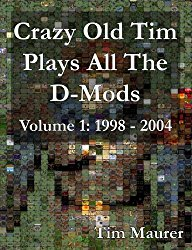 Crazy Old Tim Play All The D-Mods Volume 1: 1998 - 2004