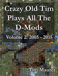Crazy Old Tim Play All The D-Mods Volume 2: 2005- 2015